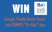 VICTORY: Google Dumps 'Ex-Gay' App After Four-Month Pressure Campaign by Truth Wins Out